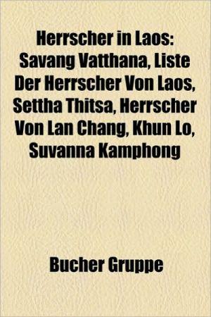 Herrscher in Laos: Herrscher (Champasak), K Nig (LAN Chang), K Nig (Luang Phrabang), K Nig (Vientiane), Anuvong, Savang Vatthana - Bucher Gruppe (Editor)