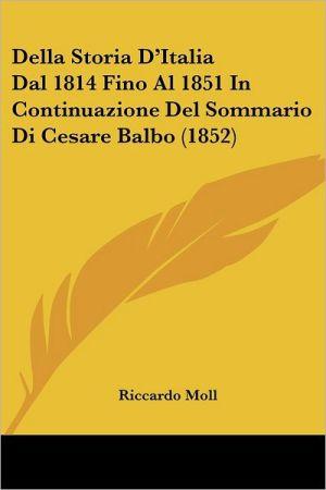 Della Storia D'Italia Dal 1814 Fino Al 1851 In Continuazione Del Sommario Di Cesare Balbo (1852) - Riccardo Moll