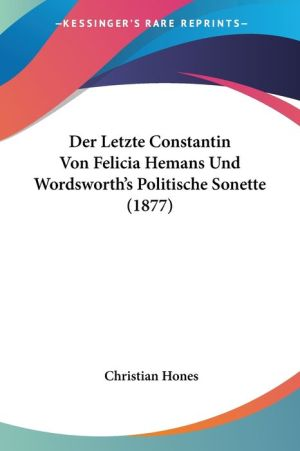 Der Letzte Constantin Von Felicia Hemans Und Wordsworth's Politische Sonette (1877) - Christian Hones