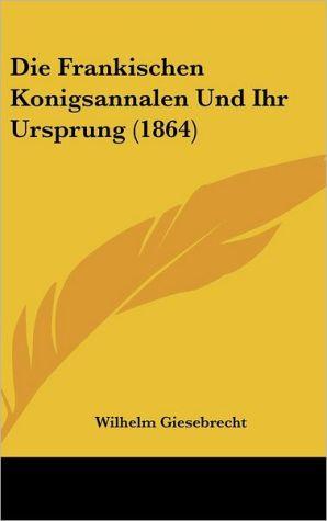Die Frankischen Konigsannalen Und Ihr Ursprung (1864)