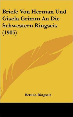 Briefe Von Herman Und Gisela Grimm An Die Schwestern Ringseis (1905)