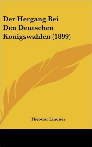 Der Hergang Bei Den Deutschen Konigswahlen (1899)