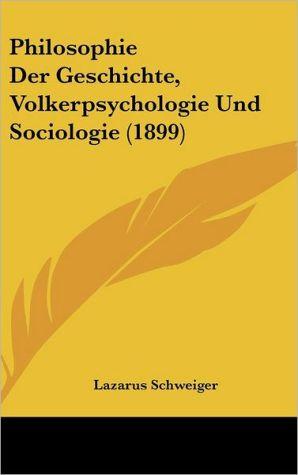 Philosophie Der Geschichte, Volkerpsychologie Und Sociologie (1899) - Lazarus Schweiger