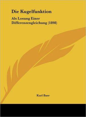 Die Kugelfunktion: Als Losung Einer Differenzengleichung (1898) - Karl Baer
