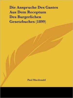 Die Anspruche Des Gastes Aus Dem Receptum Des Burgerlichen Gesetzbuches (1899) - Paul Macdonald