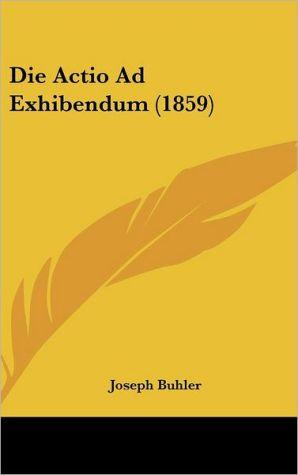 Die Actio Ad Exhibendum (1859)