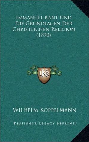 Immanuel Kant Und Die Grundlagen Der Christlichen Religion (1890)