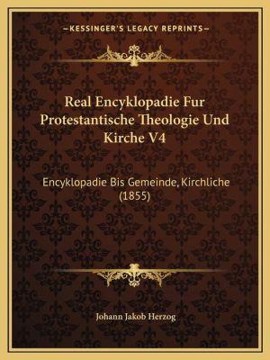 Real Encyklopadie Fur Protestantische Theologie Und Kirche V4: Encyklopadie Bis Gemeinde, Kirchliche (1855) - Johann Jakob Herzog (Editor)