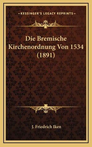 Die Bremische Kirchenordnung Von 1534 (1891)