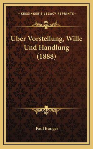 Uber Vorstellung, Wille Und Handlung (1888)