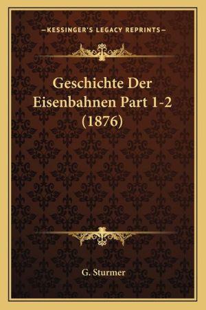 Geschichte Der Eisenbahnen Part 1-2 (1876)