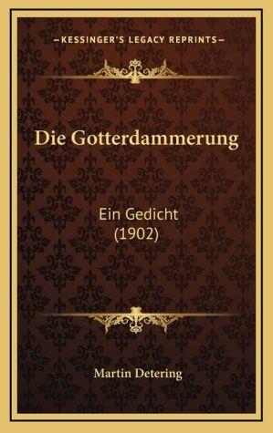 Die Gotterdammerung: Ein Gedicht (1902)