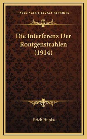 Die Interferenz Der Rontgenstrahlen (1914)