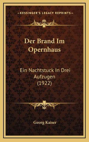 Der Brand Im Opernhaus: Ein Nachtstuck In Drei Aufzugen (1922)