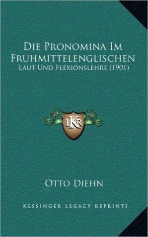 Die Pronomina Im Fruhmittelenglischen: Laut Und Flexionslehre (1901)