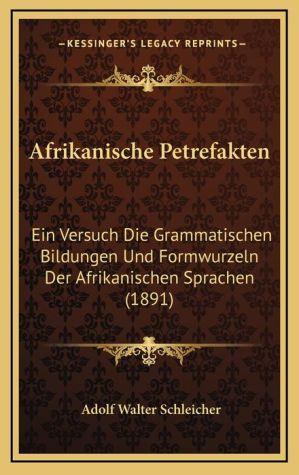 Afrikanische Petrefakten: Ein Versuch Die Grammatischen Bildungen Und Formwurzeln Der Afrikanischen Sprachen (1891)