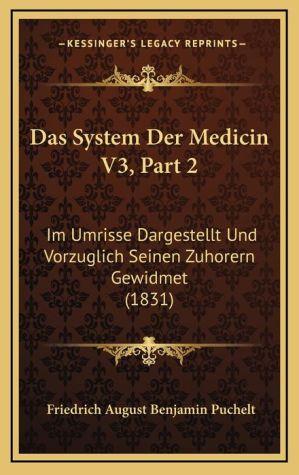 Das System Der Medicin V3, Part 2: Im Umrisse Dargestellt Und Vorzuglich Seinen Zuhorern Gewidmet (1831)