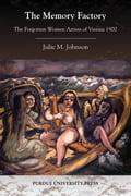 The Memory Factory: The Forgotten Women Artists of Vienna 1900 - Johnson, Julie M.