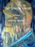 Der falsche Verrat - Wilfred Gerber