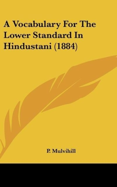 A Vocabulary For The Lower Standard In Hindustani (1884) als Buch von P. Mulvihill - Kessinger Publishing, LLC