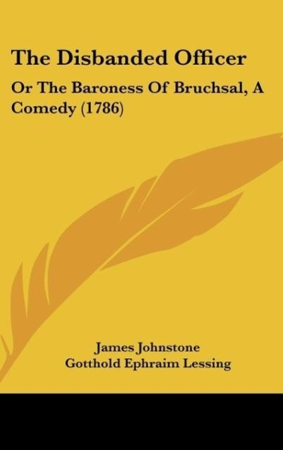The Disbanded Officer als Buch von James Johnstone, Gotthold Ephraim Lessing - Kessinger Publishing, LLC