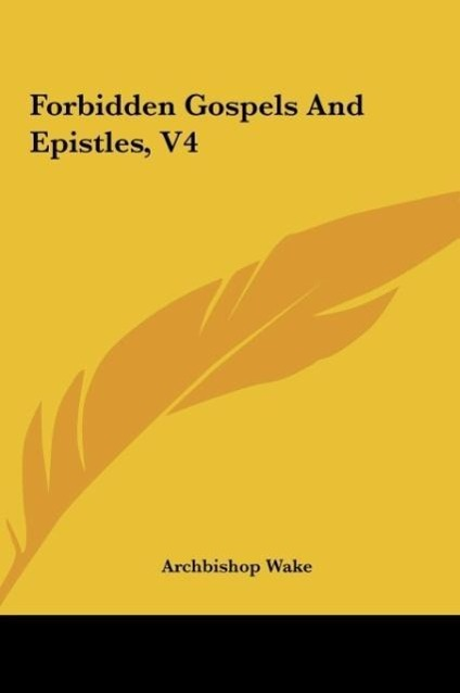 Forbidden Gospels And Epistles, V4 als Buch von Archbishop Wake - Kessinger Publishing, LLC