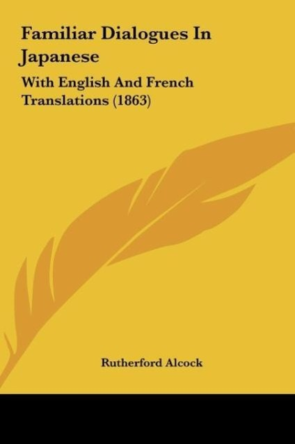 Familiar Dialogues In Japanese als Buch von Rutherford Alcock - Kessinger Publishing, LLC