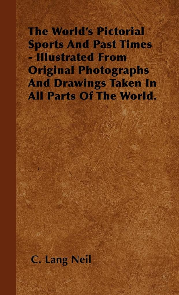 The World´s Pictorial Sports And Past Times - Illustrated From Original Photographs And Drawings Taken In All Parts Of The World. als Buch von C. ... - Gregg Press