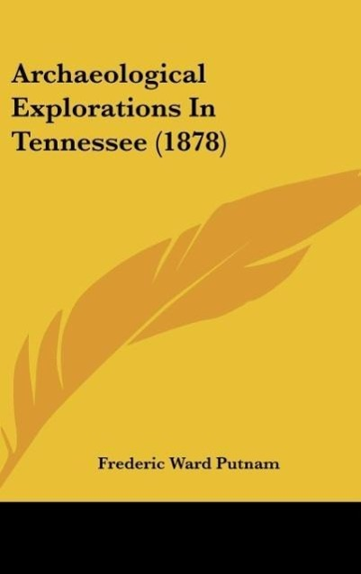 Archaeological Explorations In Tennessee (1878) als Buch von Frederic Ward Putnam - Frederic Ward Putnam