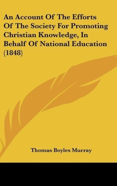 An Account Of The Efforts Of The Society For Promoting Christian Knowledge, In Behalf Of National Education (1848) als Buch von Thomas Boyles Murray - Thomas Boyles Murray