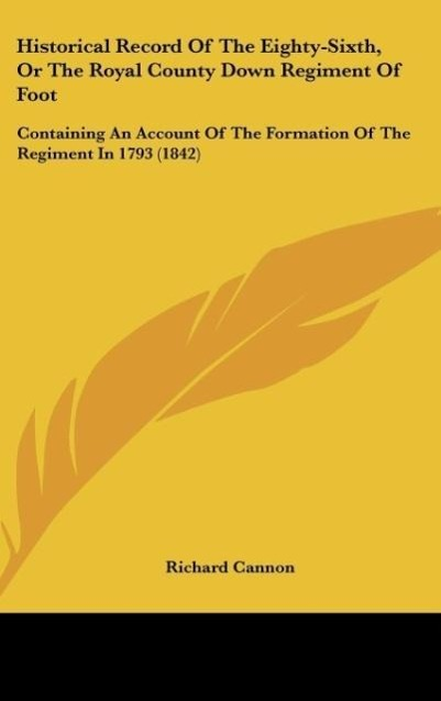 Historical Record Of The Eighty-Sixth, Or The Royal County Down Regiment Of Foot als Buch von Richard Cannon - Richard Cannon