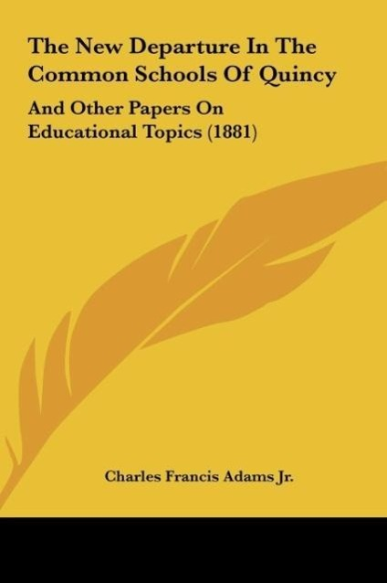The New Departure In The Common Schools Of Quincy als Buch von Charles Francis Adams Jr. - Charles Francis Adams Jr.