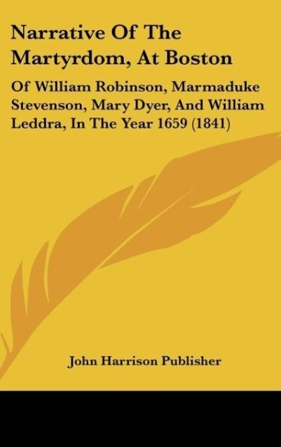 Narrative Of The Martyrdom, At Boston als Buch von John Harrison Publisher - John Harrison Publisher