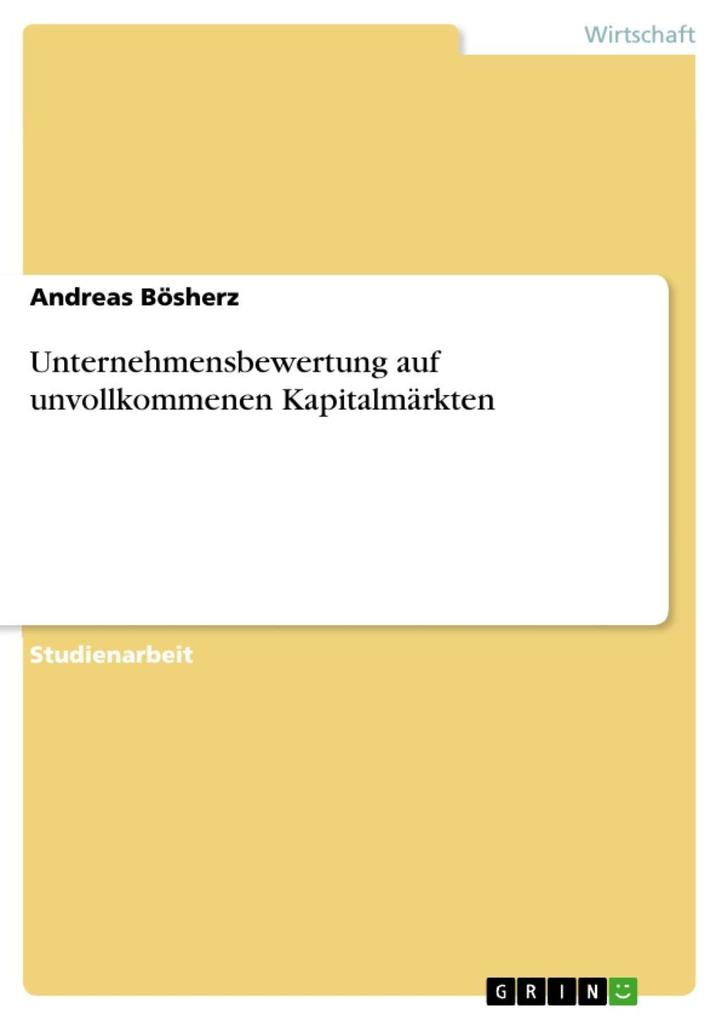 Unternehmensbewertung auf unvollkommenen Kapitalmärkten als eBook Download von Andreas Bösherz - Andreas Bösherz