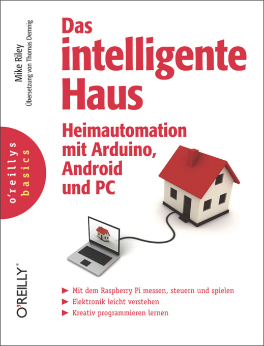 Das intelligente Haus - Heimautomation mit Arduino und Android und PC als eBook Download von Mike Riley - Mike Riley