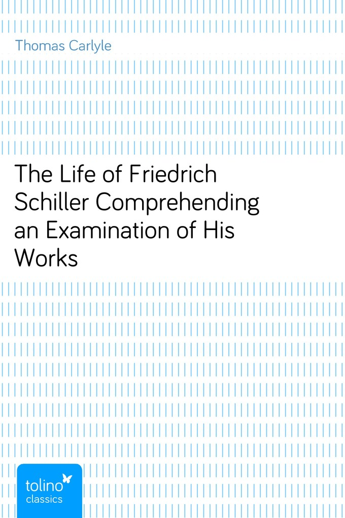 The Life of Friedrich SchillerComprehending an Examination of His Works als eBook Download von Thomas Carlyle - Thomas Carlyle