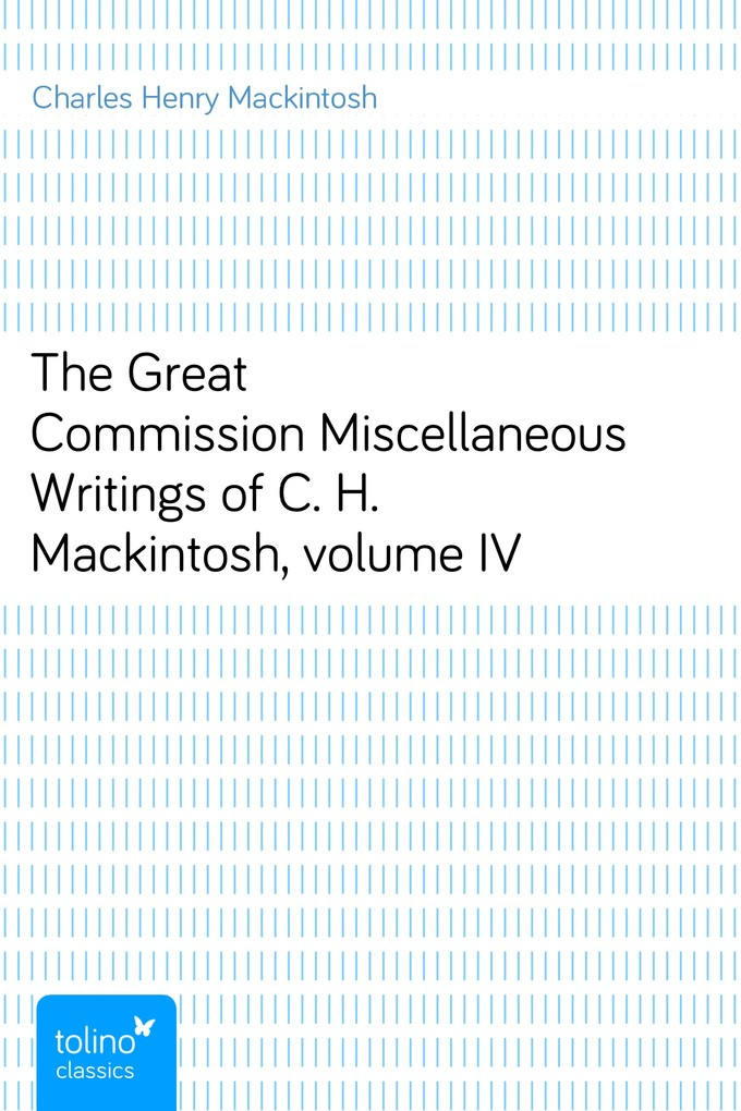 The Great CommissionMiscellaneous Writings of C. H. Mackintosh, volume IV als eBook Download von Charles Henry Mackintosh - Charles Henry Mackintosh