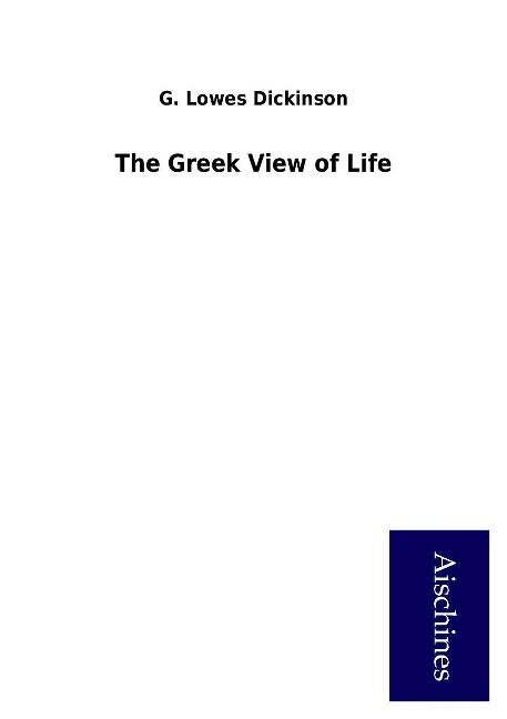 The Greek View of Life als Buch von G. Lowes Dickinson - G. Lowes Dickinson