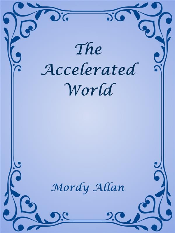 The Accelerated World als eBook Download von Mordy Allan - Mordy Allan
