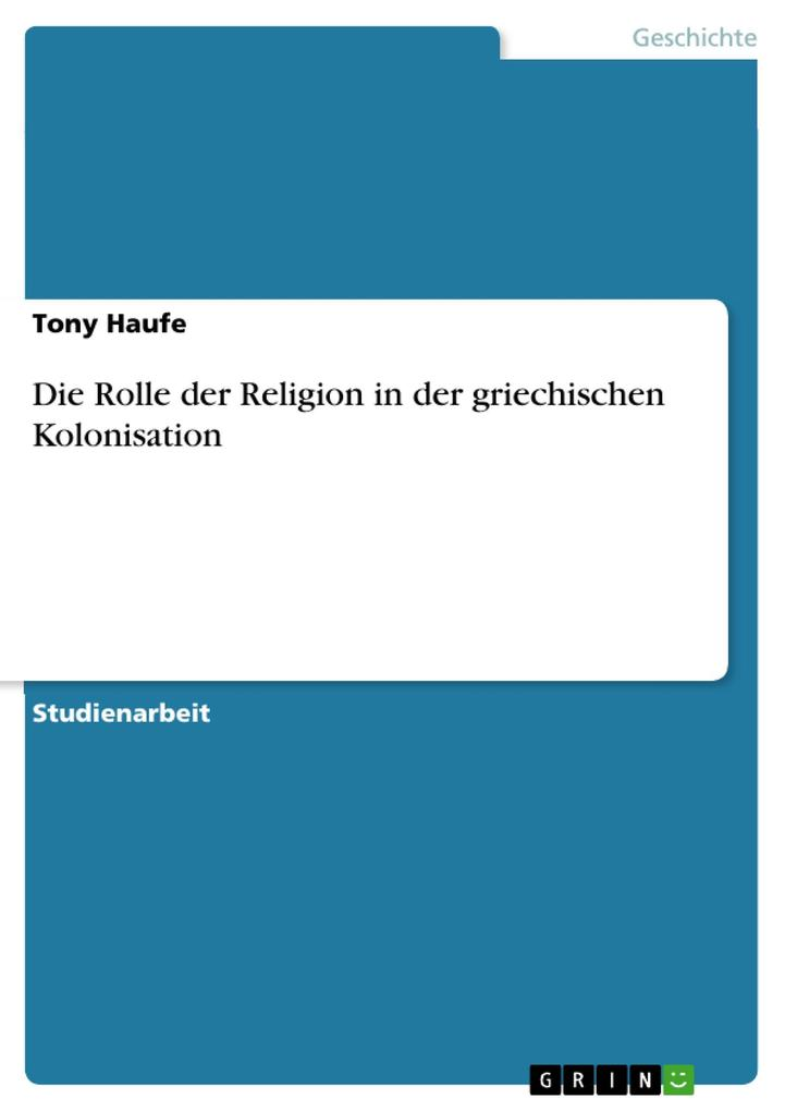 Die Rolle der Religion in der griechischen Kolonisation als eBook Download von Tony Haufe - Tony Haufe