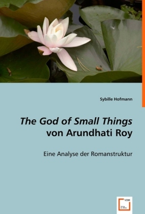 The God of Small Things' von Arundhati Roy - Eine Analyse der Romanstruktur - Hofmann, Sybille