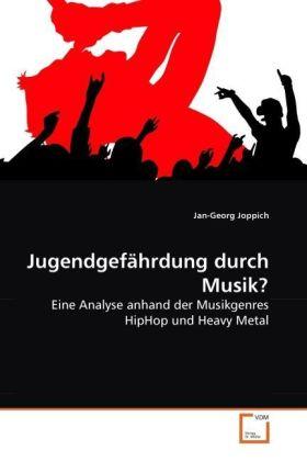 Jugendgefährdung durch Musik? - Eine Analyse anhand der Musikgenres HipHop und Heavy Metal - Joppich, Jan-Georg