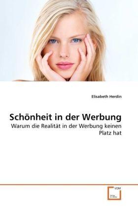 Schönheit in der Werbung - Warum die Realität in der Werbung keinen Platz hat - Herdin, Elisabeth