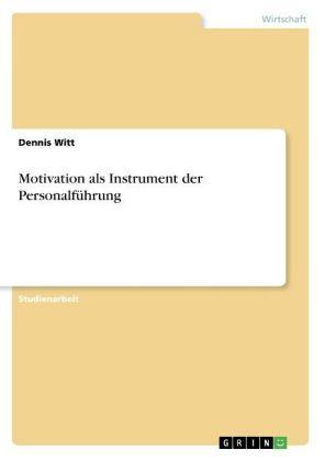 Akademische Schriftenreihe: Motivation als Instrument der Personalführung - Witt, Dennis