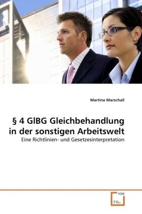 4 GlBG Gleichbehandlung in der sonstigen Arbeitswelt - Eine Richtlinien- und Gesetzesinterpretation - Marschall, Martina
