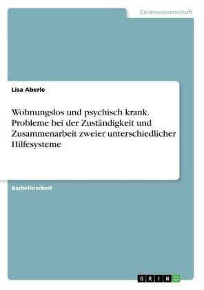 Akademische Schriftenreihe: Wohnungslos und psychisch krank - Probleme bei der Zuständigkeit und Zusammenarbeit zweier unterschiedlicher Hilfesysteme - Aberle, Lisa