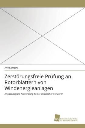 Zerstörungsfreie Prüfung an Rotorblättern von Windenergieanlagen - Anpassung und Anwendung zweier akustischer Verfahren - Jüngert, Anne