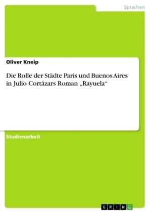 Akademische Schriftenreihe: Die Rolle der Städte Paris und Buenos Aires in Julio Cortázars Roman