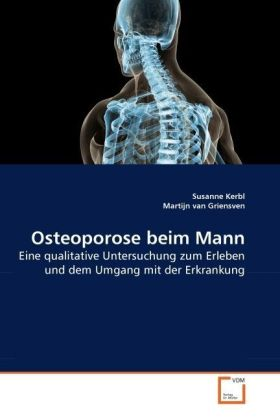 Osteoporose beim Mann - Eine qualitative Untersuchung zum Erleben und dem Umgang mit der Erkrankung - Kerbl, Susanne / van Griensven, Martijn