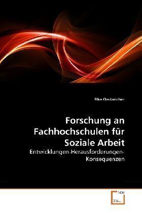 Forschung an Fachhochschulen für Soziale Arbeit - Entwicklungen-Herausforderungen-Konsequenzen - Oestreicher, Elke